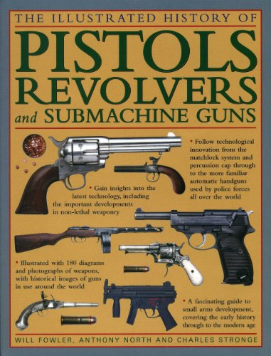 The Illustrated History Of Pistols, Revolvers And Submachine Guns Image